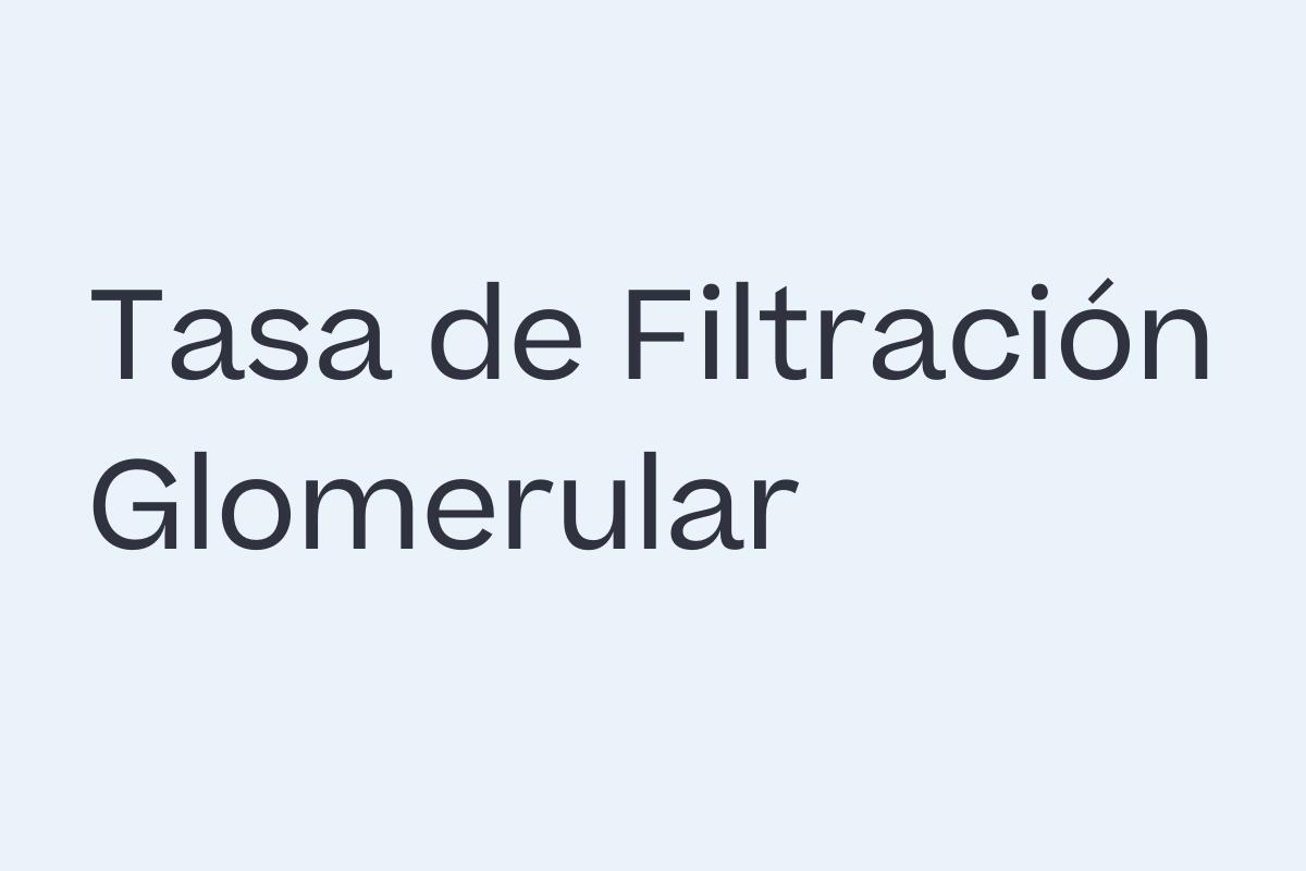 Tasa de Filtración Glomerular Estimada (eGFR)